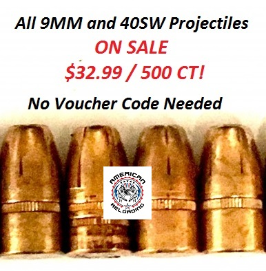 9MM & 40SW Projectiles ALL $32.99 / 500